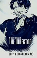 The Director {Levi x OC Modern AU} SLOW UPDATES by AttackOnDREAMER