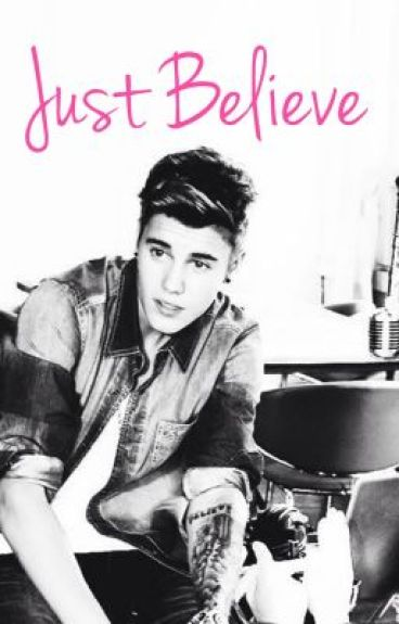 Just Believe {A Justin Bieber Fanfiction} by ssooophhiiaa