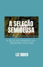 A Seleção Semideusa by LizRider
