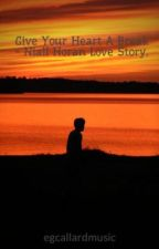 Give Your Heart A Break - Niall Horan Love Story [ON HOLD] by egcallardmusic
