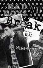 Bad Boys Will Break Us by Mimi-n-Cait