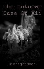 The Unknown Case of Xii by baewaitforme