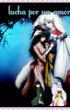lucha por un amor (sesshomaru x rin) by Star_Fiiree