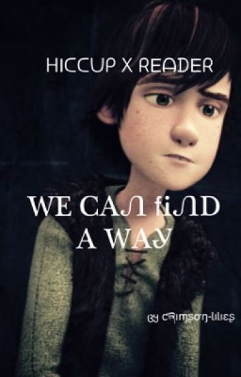 We Can Find A Way (Hiccup X Reader)