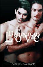 Dangerous Love  by GabrielaGamboa0808