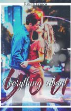 « •Everything about you• »#Wattys2017 by BrividiSommersi