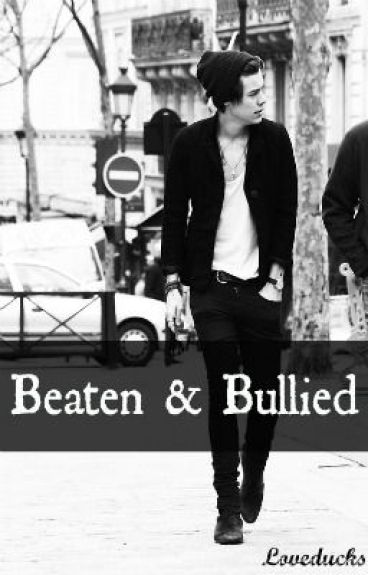 Beaten and Bullied (Harry Styles fanfic) RESTORED!