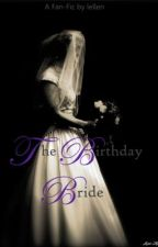 The Birthday Bride | ✔ by peripxteia