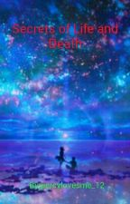 Secrets of Life and Death by StillBelieving12