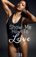 Show Me How To Love  by lesha