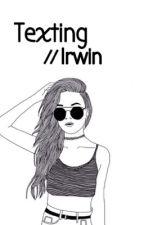 Texting//Irwin by sadandmadforyouuu