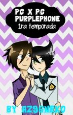 pg x pg ( purplephone )primera temporada©[[TERMINADA]] EDITANDO by Az96neko