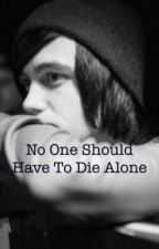 No One Should Have To Die Alone (a Kellin Quinn Fanfic) by Jasmine427
