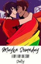 Maybe Someday. [BoyxBoy Story] by Sootsy