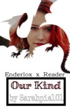 Our kind (Enderlox x reader) by -Shaded-