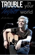 Trouble in your perfect world: A Ross Lynch fan fiction by Shetookanax