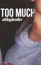Too Much by olihighroller