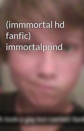 (immmortal hd fanfic) immortalpond by XavierDeamaya