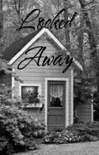 Locked Away by hayleydt406