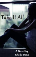 Take It All (Lu's Story) by georgie-oso