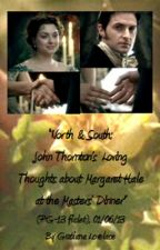 """""""North & South:  John's Loving Thoughts about Margaret  at the Masters' Dinner"""" by GratianaLovelace"""