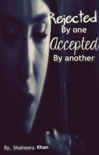 Rejected by One Accepted by Another by shaheeras