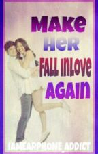 Make Her Fall Inlove Again(MPF Part Two) by IamEarphone_Addict
