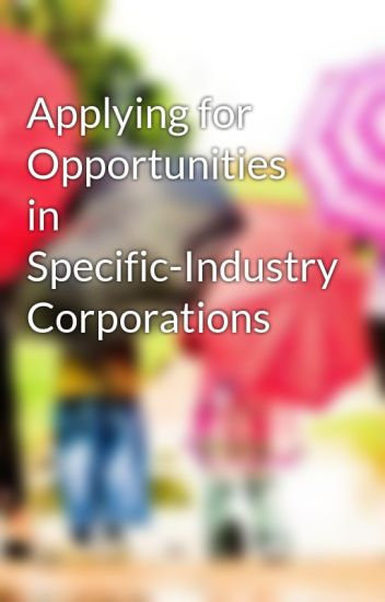 Applying for Opportunities in Specific-Industry Corporations