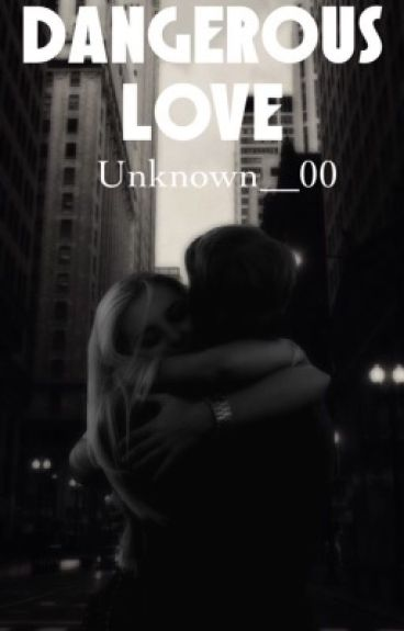 Dangerous Love [Réecriture] by unknown__00