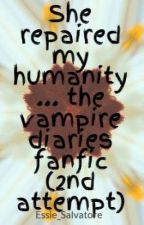 She repaired my humanity ... the vampire diaries fanfic (2nd attempt) by Essie_Salvatore