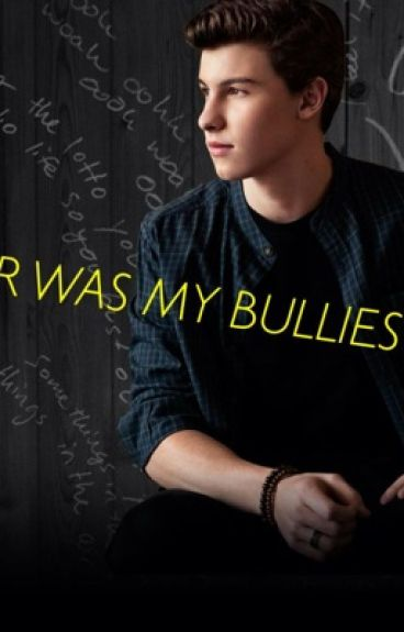 My lover was the bullies friends. (Shawn Mendes)