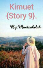 Kimuet {Story 9}. by Muetzakilah