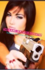 The Gang Leaders Daughter (sequel to The Gang Leaders Son)  Slowly updating by AElizabeth24