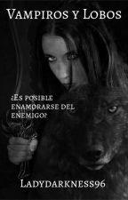 Vampiros y Lobos (En edición) by Ladydarkness96