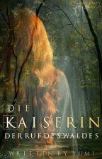 Die Kaiserin - Der Ruf des Waldes [Wattys 2017] by Yumi-chan00