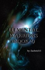 Elemental Warriors (Book 2) by Zachriel13