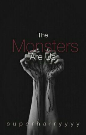 The Monsters Are Us by superharryyyy