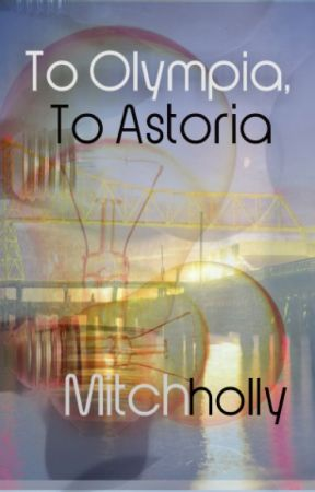To Olympia, To Astoria by mitchholly