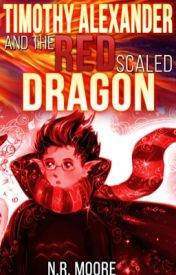 Timothy Alexander and the Red Scaled Dragon by Nickyree2015