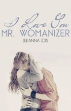 I Love You Mr. Womanizer 2 by JuliannaLois