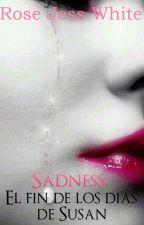 Sadness: El fin de los días de Susan by RoseJessWhite