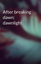 After breaking dawn; dawnlight by Viviangirl