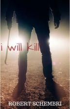 I will kill by Robertos87