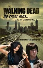 No creer más.. TWD {Carl&tú} ||Terminada|| by stupid_soulless_girl