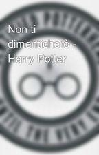 Non ti dimenticherò - Harry Potter by JustPotterhead