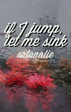 if I jump, let me sink by satanalie