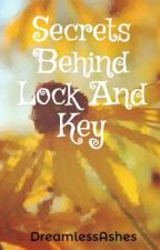 Secrets Behind Lock And Key by DreamlessAshes