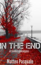 In The End: A Zombie Apocalypse  by MattCanadian