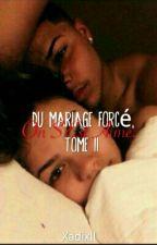 Du Mariage Forcé, On S'Est Aimé - II  by Xadixll