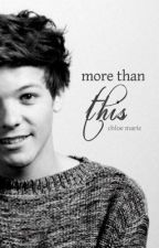 More Than This ║ Louis Tomlinson [[ ON HOLD ]] by sleepingpup